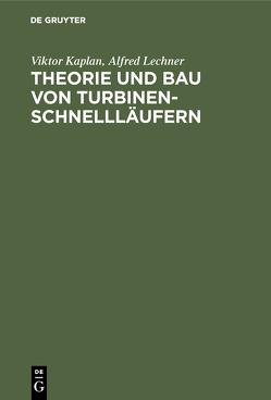 Theorie und Bau von Turbinen-Schnellläufern von Kaplan,  Viktor, Lechner,  Alfred