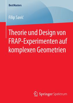 Theorie und Design von FRAP-Experimenten auf komplexen Geometrien von Savić,  Filip