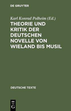 Theorie und Kritik der deutschen Novelle von Wieland bis Musil von Polheim,  Karl Konrad
