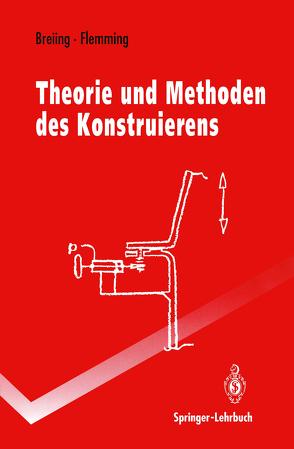 Theorie und Methoden des Konstruierens von Breiing,  Alois, Flemming,  Manfred