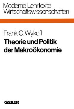 Theorie und Politik der Makroökonomie von Wykoff,  Frank C.
