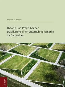 Theorie und Praxis bei der Etablierung einer Unternehmensmarke im Gartenbau von Peters, Yvonne M.