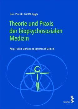 Theorie und Praxis der biopsychosozialen Medizin von Egger,  Josef W.