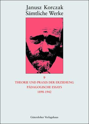 Theorie und Praxis der Erziehung, Pädagogische Essays 1898-1942 von Beiner,  Friedhelm, Korczak,  Janusz, Ungermann,  Silvia