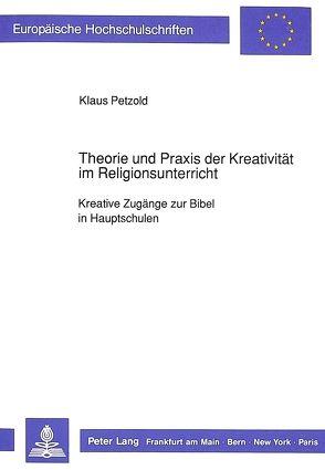 Theorie und Praxis der Kreativität im Religionsunterricht von Petzold,  Klaus