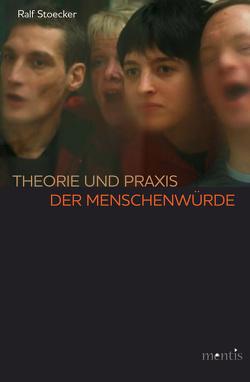 Theorie und Praxis der Menschenwürde von Stoecker,  Ralf