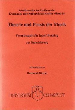 Theorie und Praxis der Musik von Kinzler,  Hartmuth