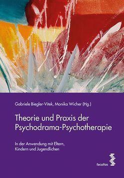 Theorie und Praxis der Psychodrama-Psychotherapie von Biegler-Vitek,  Gabriele, Wicher,  Monika