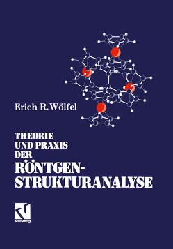 Theorie und Praxis der Röntgenstrukturanalyse von Wölfel,  Erich R.
