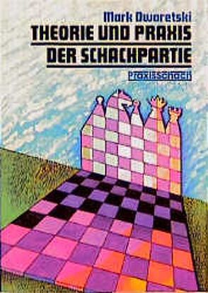Theorie und Praxis der Schachpartie von Dworetski,  Mark, Poldauf,  Dirk