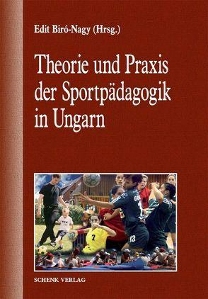 Theorie und Praxis der Sportpädagogik in Ungarn von Biró-Nagy,  Edit
