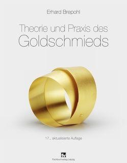 Theorie und Praxis des Goldschmieds von Brepohl,  Erhard