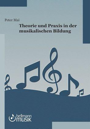 Theorie und Praxis in der musikalischen Bildung von Mai Peter