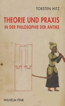 Theorie und Praxis in der Philosophie der Antike von Hitz,  Torsten