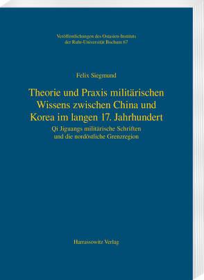 Theorie und Praxis militärischen Wissens zwischen China und Korea im langen 17. Jahrhundert von Siegmund,  Felix