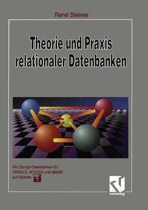 Theorie und Praxis relationaler Datenbanken von Steiner,  René