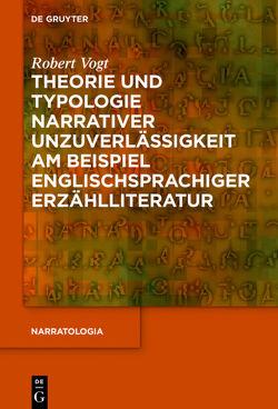 Theorie und Typologie narrativer Unzuverlässigkeit am Beispiel englischsprachiger Erzählliteratur von Vogt,  Robert