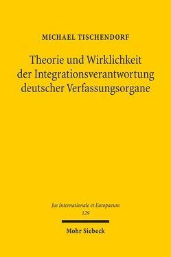 Theorie und Wirklichkeit der Integrationsverantwortung deutscher Verfassungsorgane von Tischendorf,  Michael