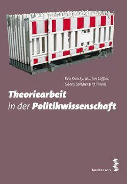 Theoriearbeit in der Politikwissenschaft von Kreisky,  Eva, Löffler,  Marion, Spitaler,  Georg