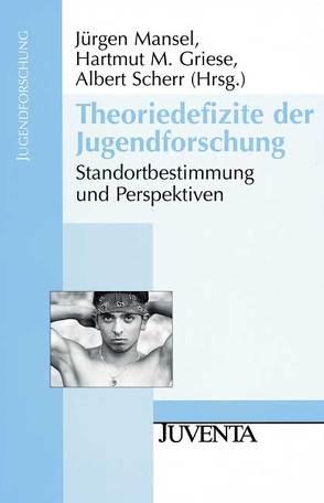 Theoriedefizite der Jugendforschung von Griese,  Hartmut, Mansel,  Jürgen, Scherr,  Albert