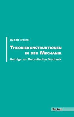 Theoriekonstruktionen in der Mechanik von Trostel,  Rudolf