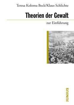 Theorien der Gewalt zur Einführung von Beck,  Teresa Koloma, Schlichte,  Klaus