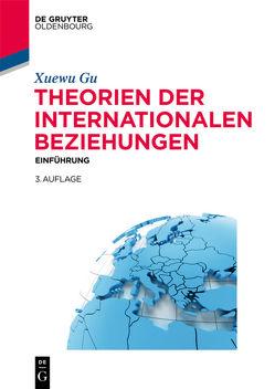 Theorien der internationalen Beziehungen von Gu,  Xuewu