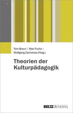 Theorien der Kulturpädagogik von Braun,  Tom, Fuchs,  Max, Zacharias,  Wolfgang