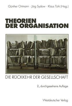 Theorien der Organisation von Ortmann,  Günther, Sydow,  Jörg, Türk,  Klaus