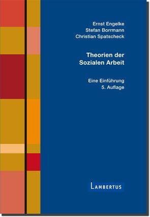 Theorien der Sozialen Arbeit von Borrmann,  Stefan, Engelke,  Ernst, Spatscheck,  Christian