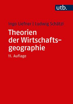Theorien der Wirtschaftsgeographie von Liefner,  Ingo, Schätzl,  Ludwig