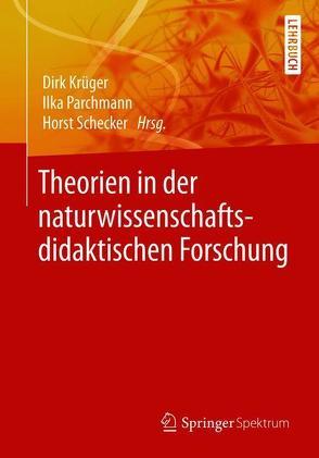 Theorien in der naturwissenschaftsdidaktischen Forschung von Krüger,  Dirk, Parchmann,  Ilka, Schecker,  Horst