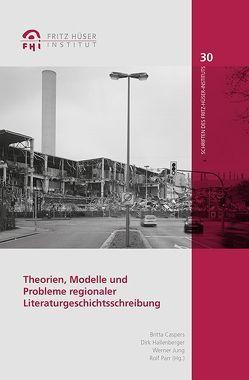 Theorien, Modelle und Probleme regionaler Literaturgeschichtsschreibung von Caspers,  Britta, Hallenberger,  Dirk, Jung,  Werner, Parr,  Rolf