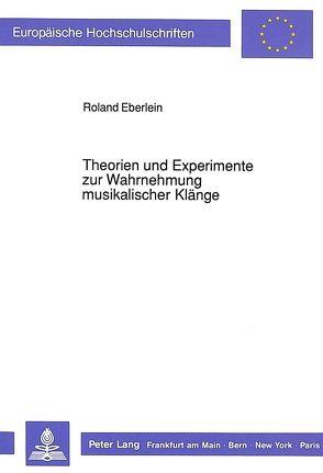 Theorien und Experimente zur Wahrnehmung musikalischer Klänge von Eberlein,  Roland