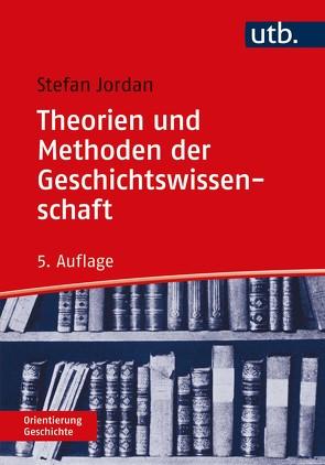 Theorien und Methoden der Geschichtswissenschaft von Jordan,  Stefan