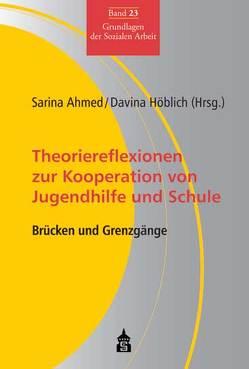 Theoriereflexionen zur Kooperation von Jugendhilfe und Schule von Ahmed,  Sarina, Höblich,  Davina