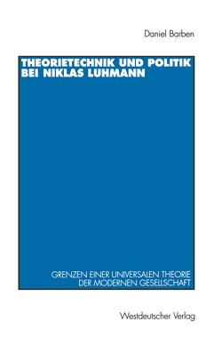 Theorietechnik und Politik bei Niklas Luhmann von Barben,  Daniel