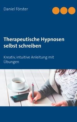 Therapeutische Hypnosen selbst schreiben von Förster,  Daniel