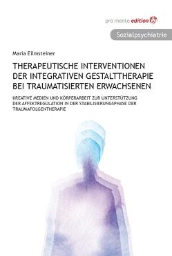 Therapeutische Interventionen der integrativen Gestalttherapie bei traumatisierten Erwachsenen von Eilmsteiner,  Maria