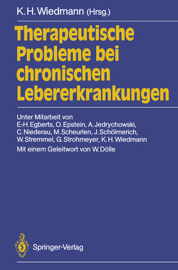 Therapeutische Probleme bei chronischen Lebererkrankungen von Dölle,  W., Egberts,  E.-H., Epstein,  O., Jedrychowski,  A., Niederau,  C., Scheurlen,  M., Schölmerich,  J., Stremmel,  W., Strohmeyer,  G., Wiedmann,  K.H., Wiedmann,  Karl H.
