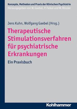 Therapeutische Stimulationsverfahren für psychiatrische Erkrankungen von Falkai,  Peter, Gaebel,  Wolfgang, Kuhn,  Jens, Rössler,  Wulf