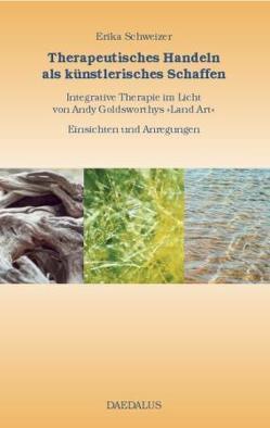 Therapeutisches Handeln als künstlerisches Schaffen. von Schweizer,  Erika