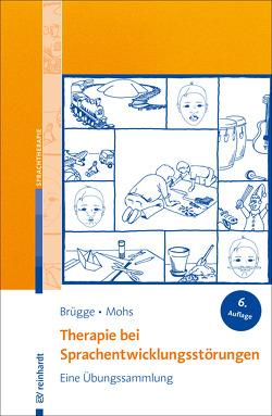 Therapie bei Sprachentwicklungsstörungen von Brügge,  Walburga, Mohs,  Katharina