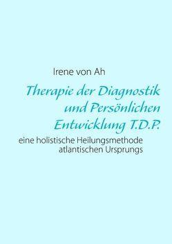 Therapie der Diagnostik und Persönlichen Entwicklung T.D.P. von Ah,  Irene von