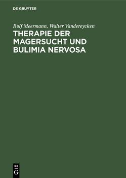 Therapie der Magersucht und Bulimia nervosa von Gutberlet,  Ingmar, Meermann,  Rolf, Vandereycken,  Walter