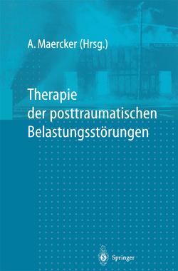 Therapie der posttraumatischen Belastungsstörungen von Maercker,  Andreas