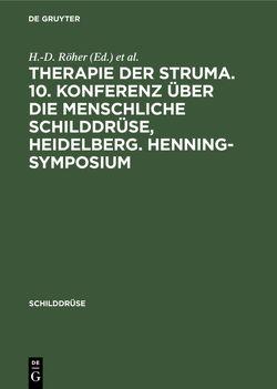 Therapie der Struma. 10. Konferenz über die menschliche Schilddrüse, Heidelberg. Henning-Symposium von Röher,  H.D., Weinheimer,  B.