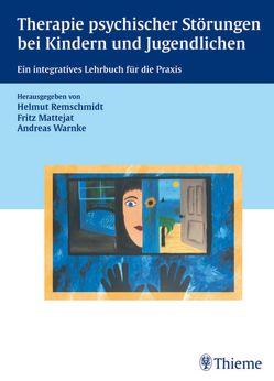Therapie psychischer Störungen bei Kindern und Jugendlichen von Mattejat,  Fritz, Remschmidt,  Helmut, Warnke,  Andreas