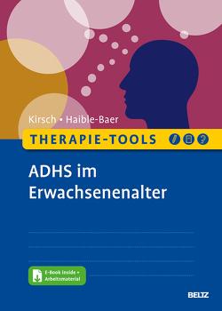 Therapie-Tools ADHS im Erwachsenenalter von Haible-Baer,  Nina, Kirsch,  Peter