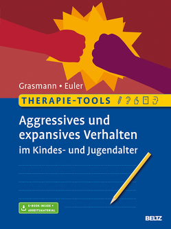 Therapie-Tools Aggressives und expansives Verhalten im Kindes- und Jugendalter von Euler,  Felix, Grasmann,  Dörte